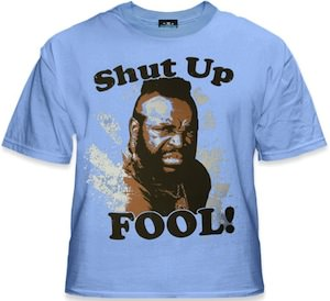 B.A. Baracus Shut Up Fool T-Shirt