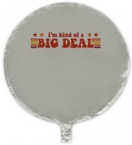 I'm kind of a big deal Mylar Balloon