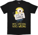Minion I'm In Charge Until Something Goes Wrong T-Shirt