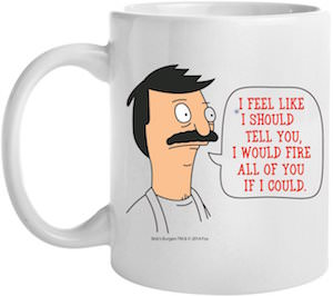 Bob's Burgers I Would Fire All Of You Mug