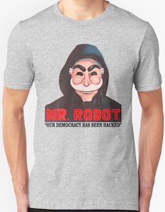 Mr. Robot Our Democracy Has Been Hacked T-Shirt
