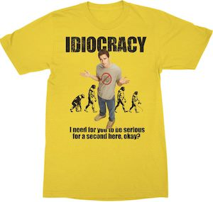 Idiocracy Be Serious T-Shirt
