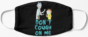 Rick And Morty Don't Cough On Me Face Mask