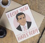 I Love Your More Than Michael Hates Toby Card fun card from the Office