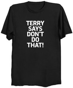 Terry Says Don't Do That! T-Shirt